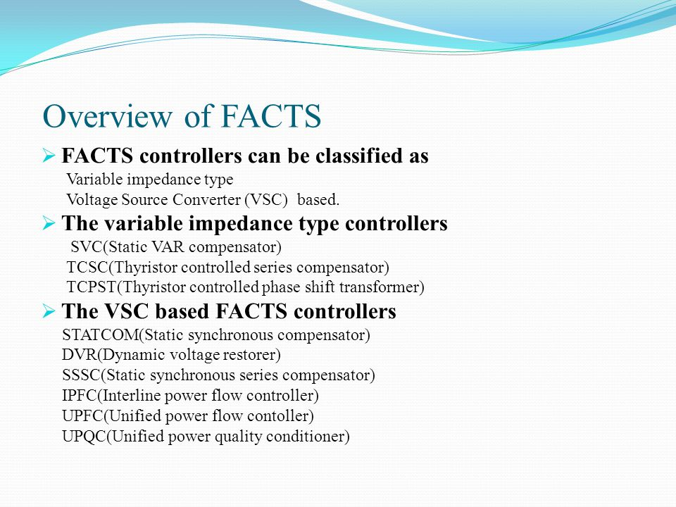 Overview of FACTS FACTS controllers can be classified as