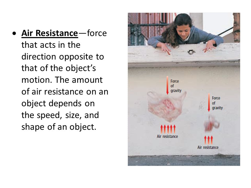 Air Resistance—force that acts in the direction opposite to that of the object's motion.