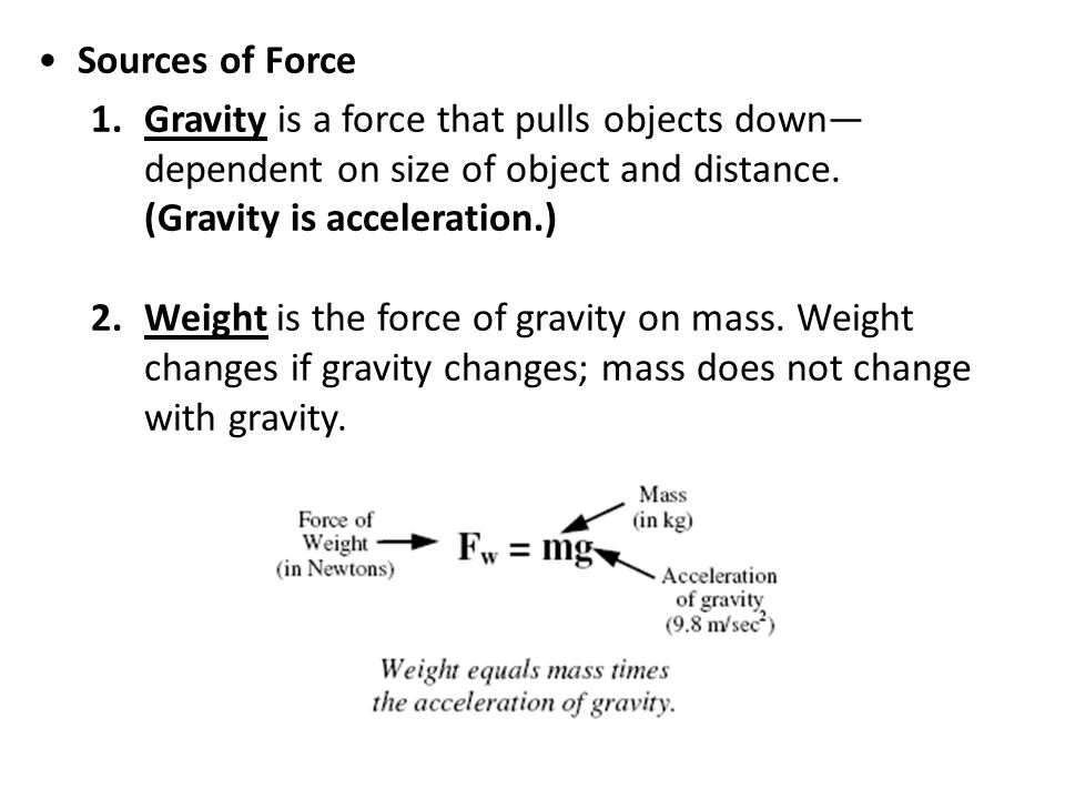 Sources of Force Gravity is a force that pulls objects down—dependent on size of object and distance.