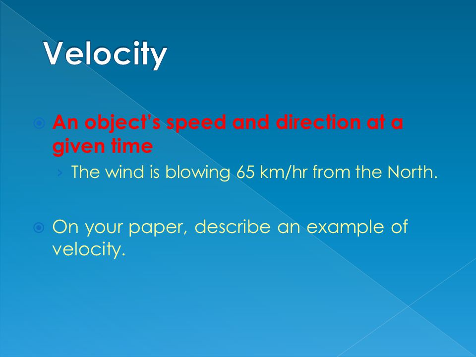 Velocity An object's speed and direction at a given time
