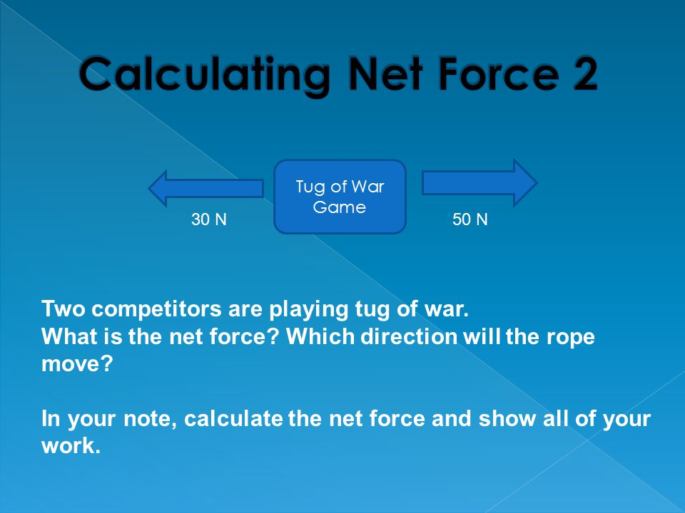 Calculating Net Force 2 Two competitors are playing tug of war.