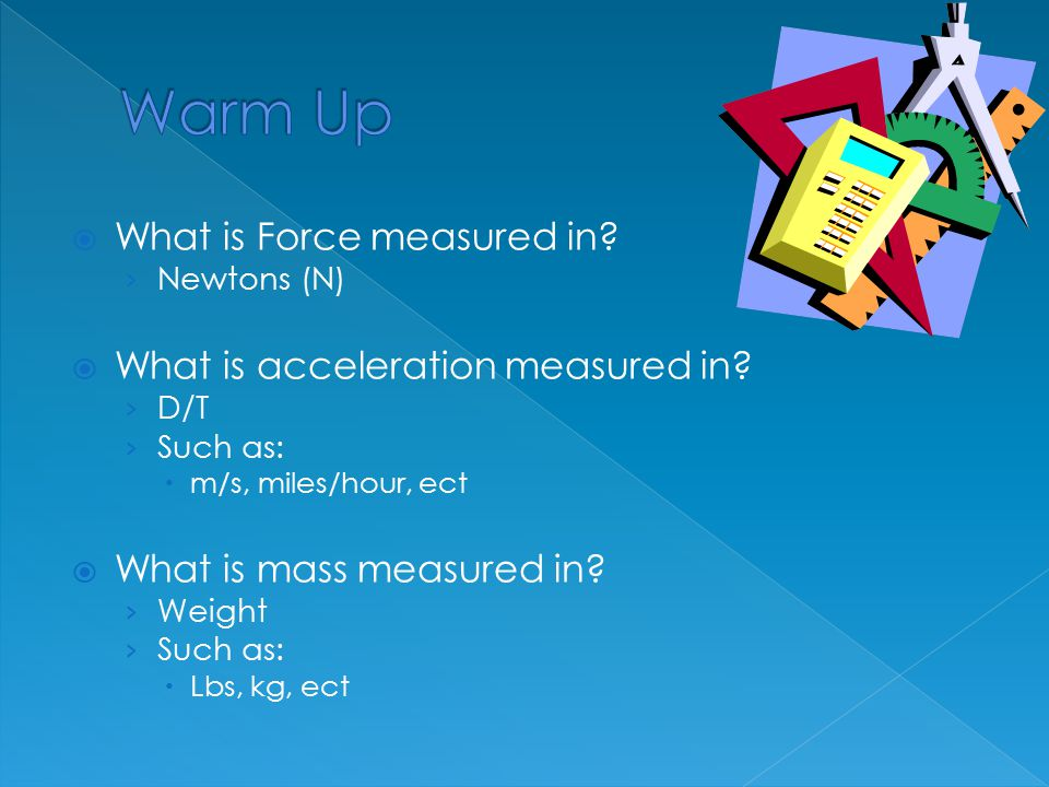 Warm Up What is Force measured in What is acceleration measured in