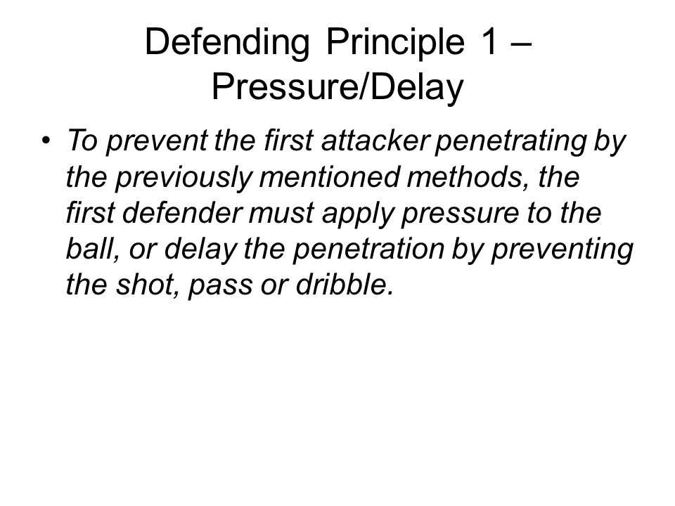 Defending Principle 1 – Pressure/Delay