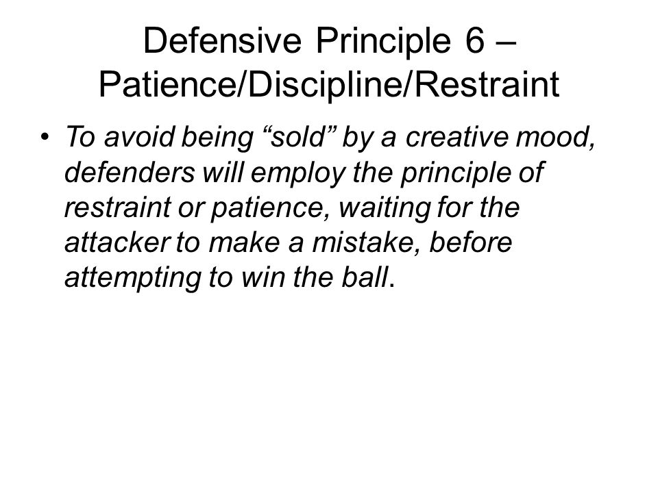 Defensive Principle 6 – Patience/Discipline/Restraint
