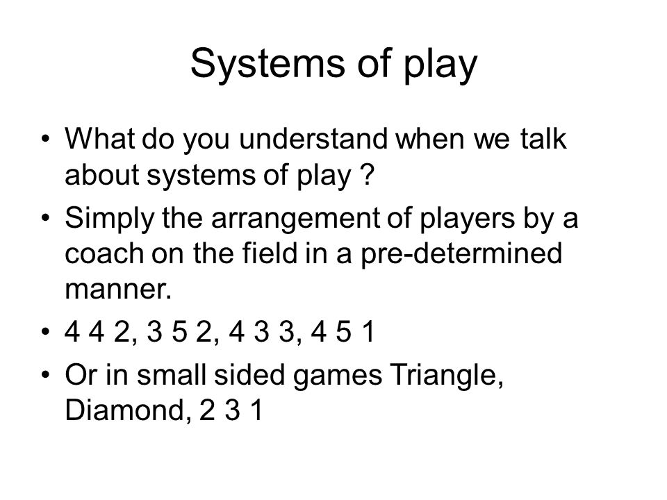Systems of play What do you understand when we talk about systems of play