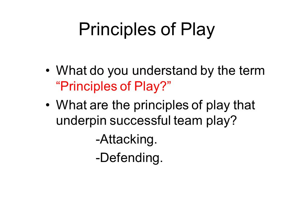 Principles of Play What do you understand by the term Principles of Play What are the principles of play that underpin successful team play