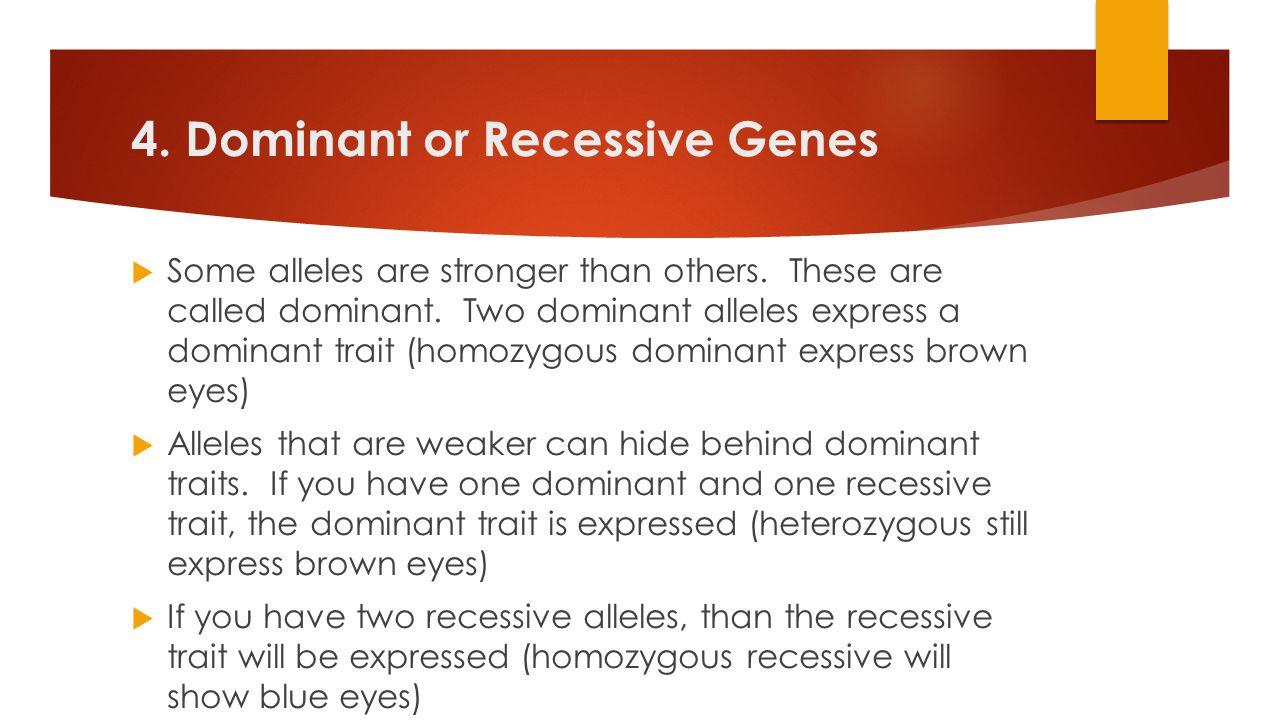 4. Dominant or Recessive Genes