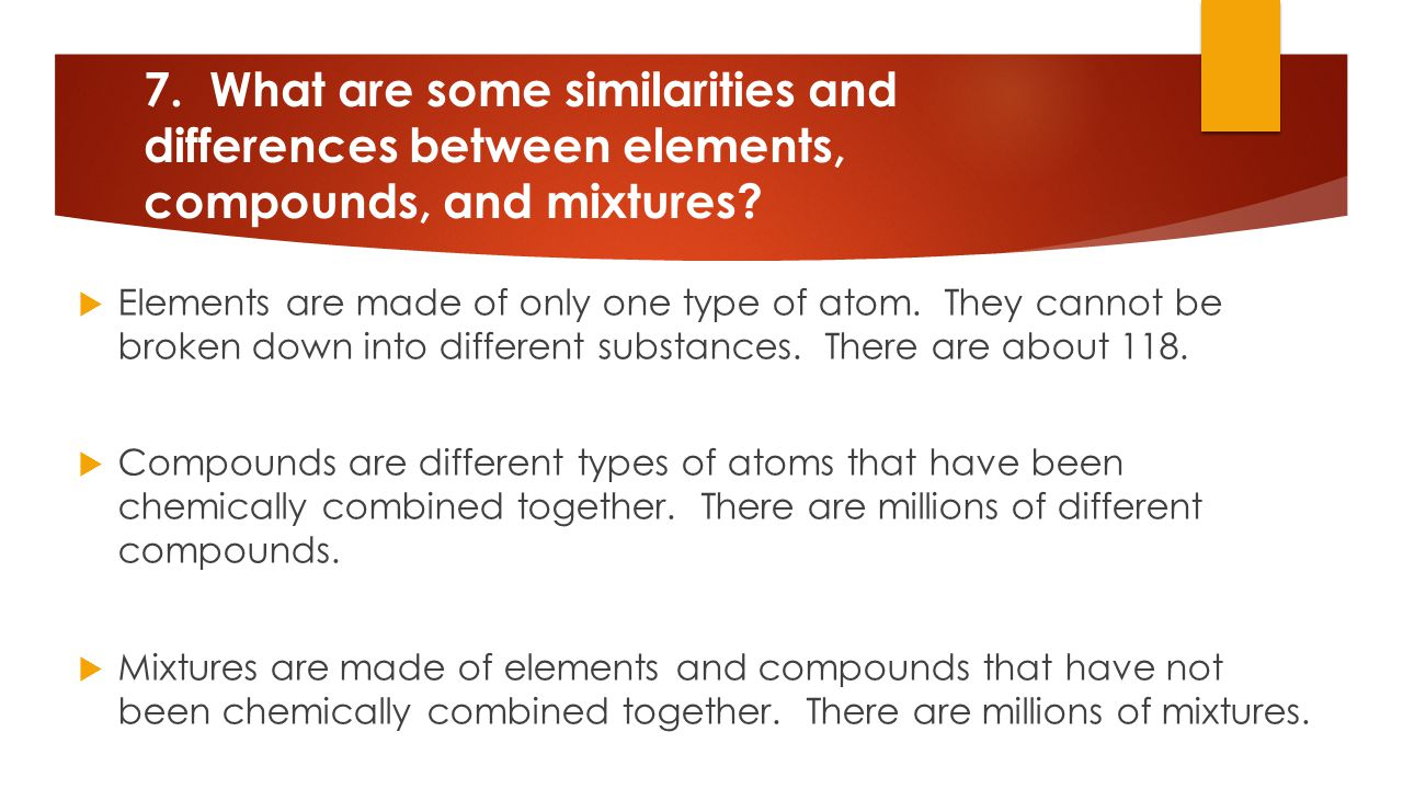 7. What are some similarities and differences between elements, compounds, and mixtures