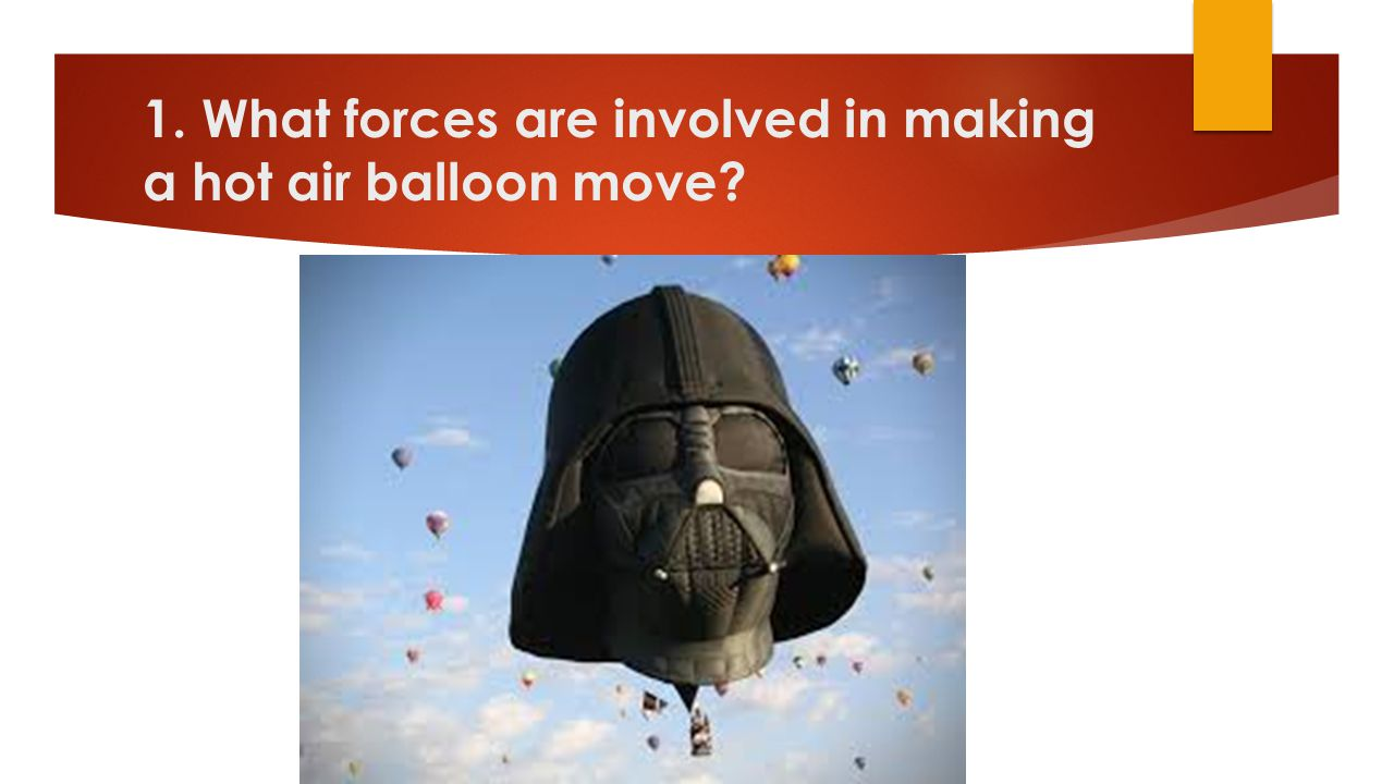 1. What forces are involved in making a hot air balloon move