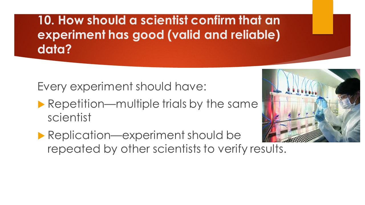 10. How should a scientist confirm that an experiment has good (valid and reliable) data