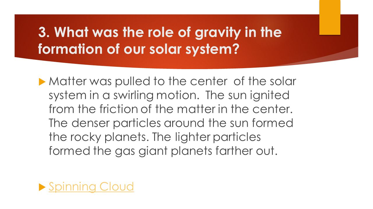 3. What was the role of gravity in the formation of our solar system
