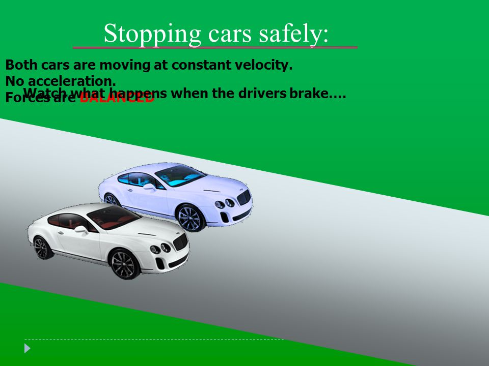 Stopping cars safely: Both cars are moving at constant velocity.