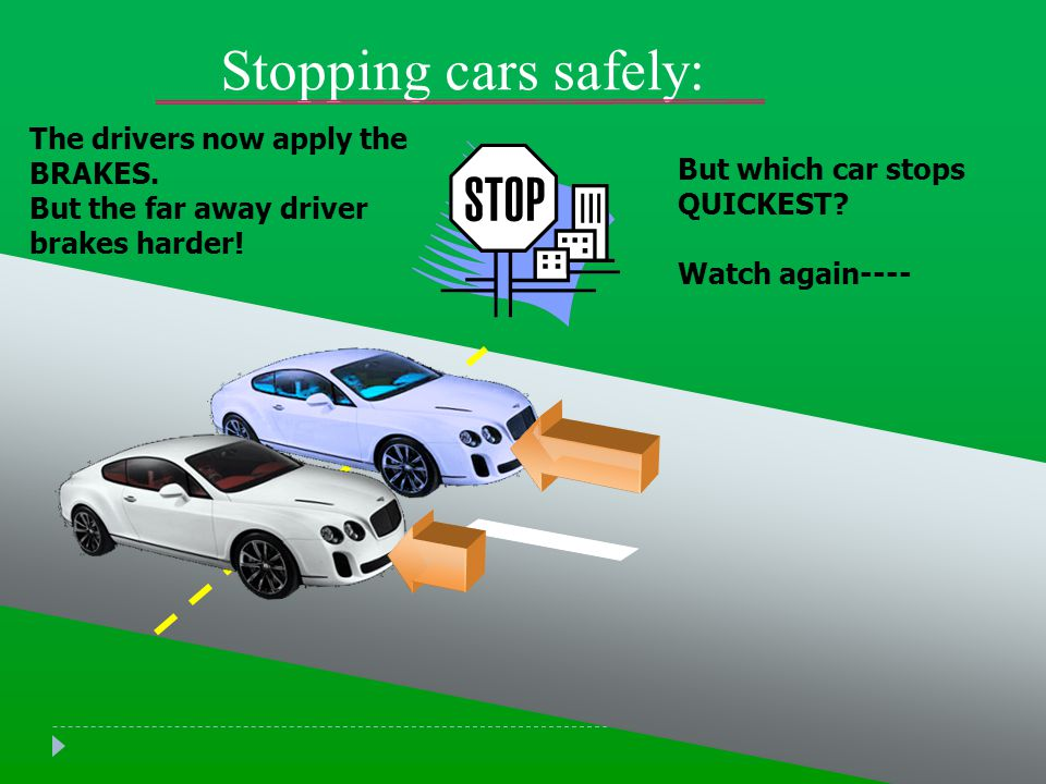 Stopping cars safely: The drivers now apply the BRAKES.