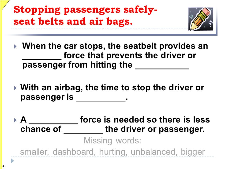 Stopping passengers safely- seat belts and air bags.