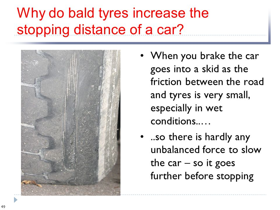 Why do bald tyres increase the stopping distance of a car