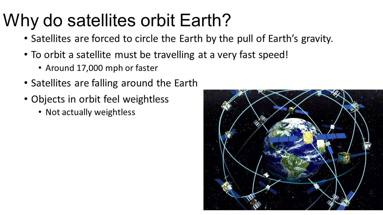 Why do satellites orbit Earth