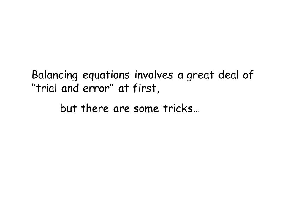Balancing equations involves a great deal of trial and error at first,