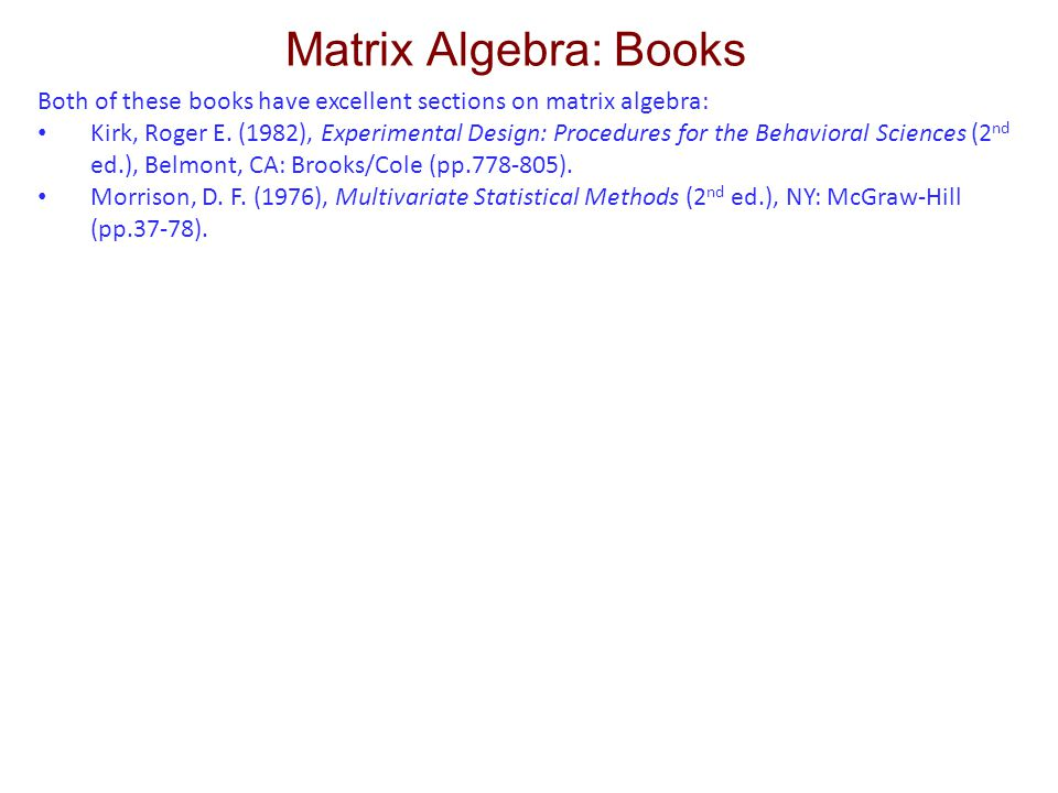 Matrix Algebra: Books Both of these books have excellent sections on matrix algebra: