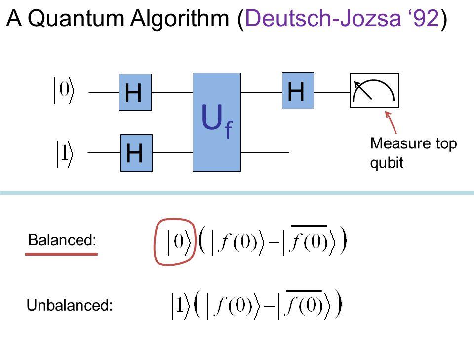 Uf H H H A Quantum Algorithm (Deutsch-Jozsa '92) Measure top qubit