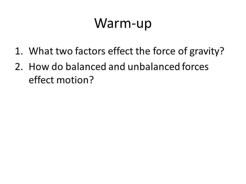 Warm-up What two factors effect the force of gravity
