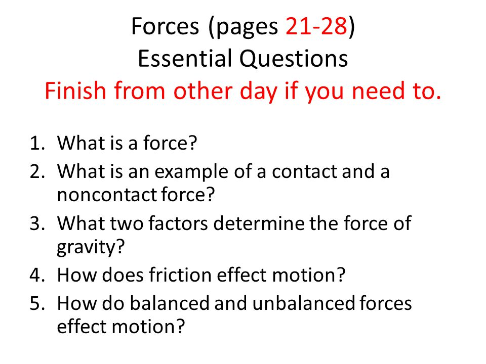 Forces (pages 21-28) Essential Questions Finish from other day if you need to.