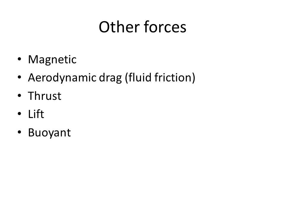 Other forces Magnetic Aerodynamic drag (fluid friction) Thrust Lift