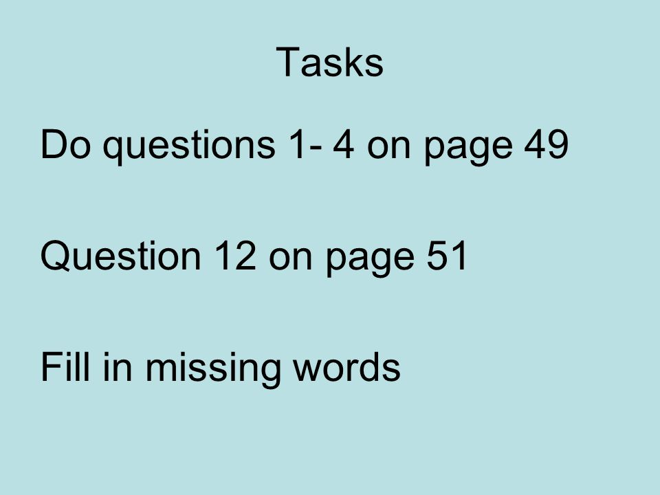 Tasks Do questions 1- 4 on page 49 Question 12 on page 51 Fill in missing words