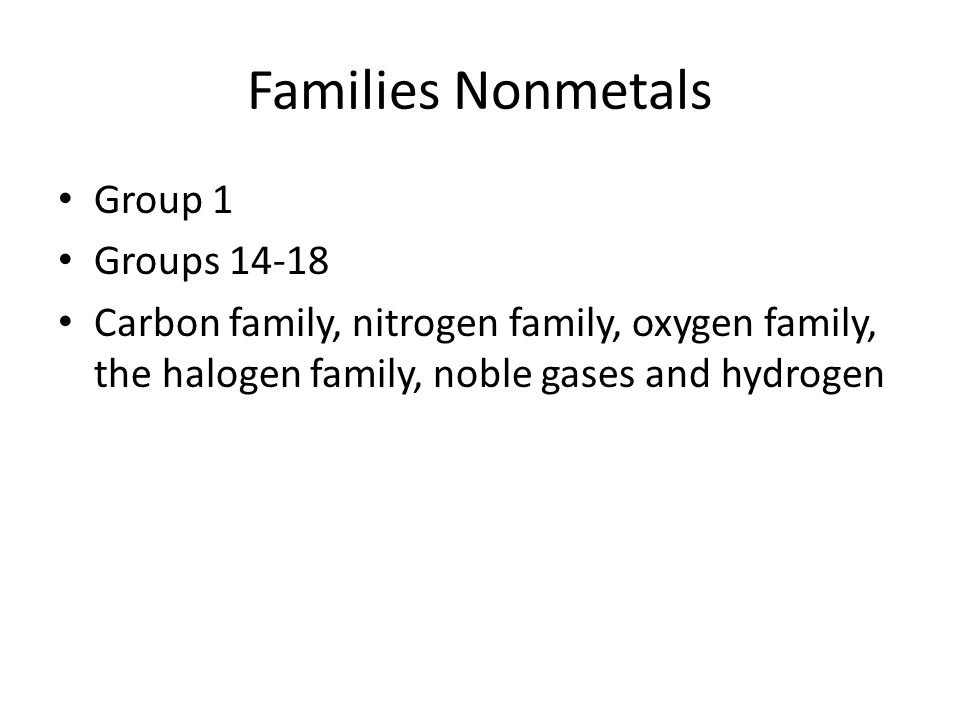 Families Nonmetals Group 1 Groups 14-18