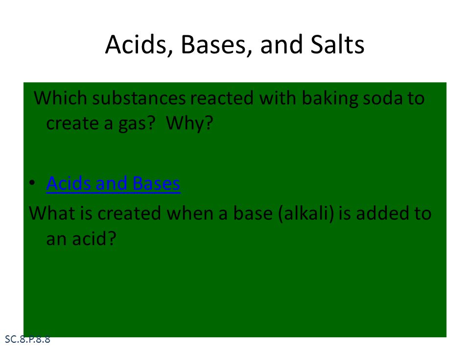 Acids, Bases, and Salts Which substances reacted with baking soda to create a gas Why Acids and Bases.
