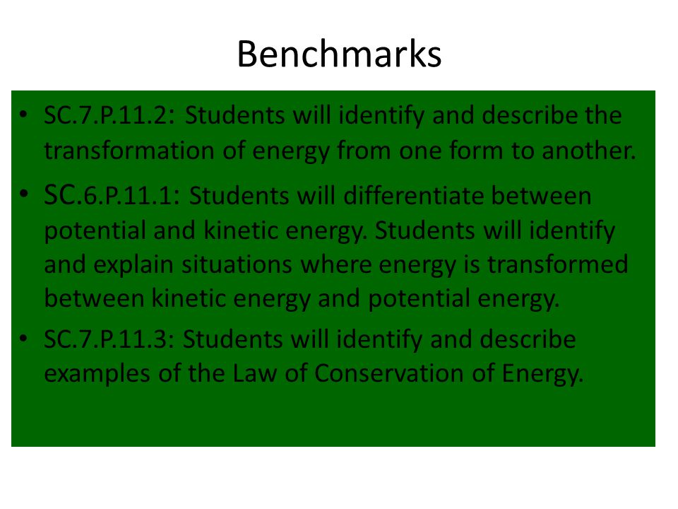Benchmarks SC.7.P.11.2: Students will identify and describe the transformation of energy from one form to another.