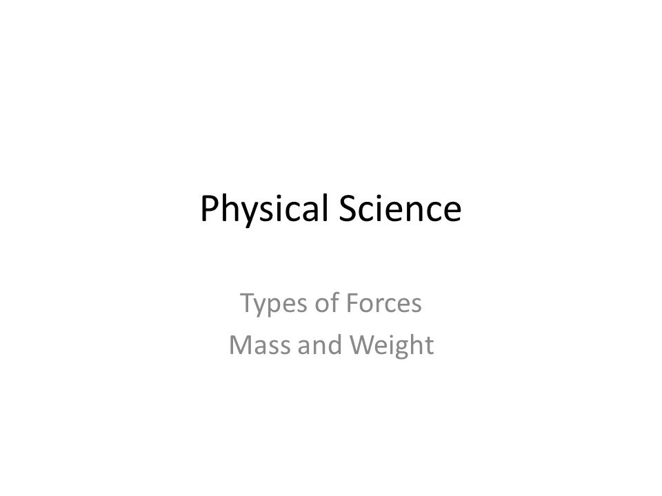 Types of Forces Mass and Weight