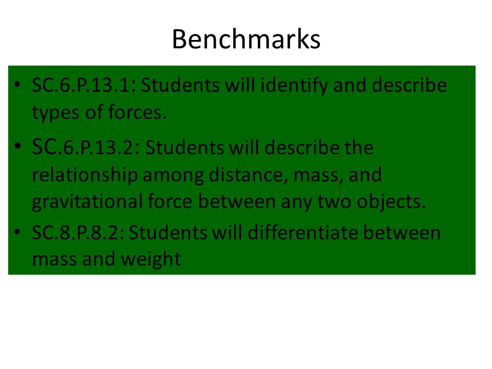 Benchmarks SC.6.P.13.1: Students will identify and describe types of forces.