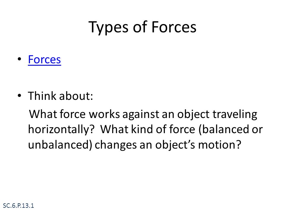 Types of Forces Forces Think about: