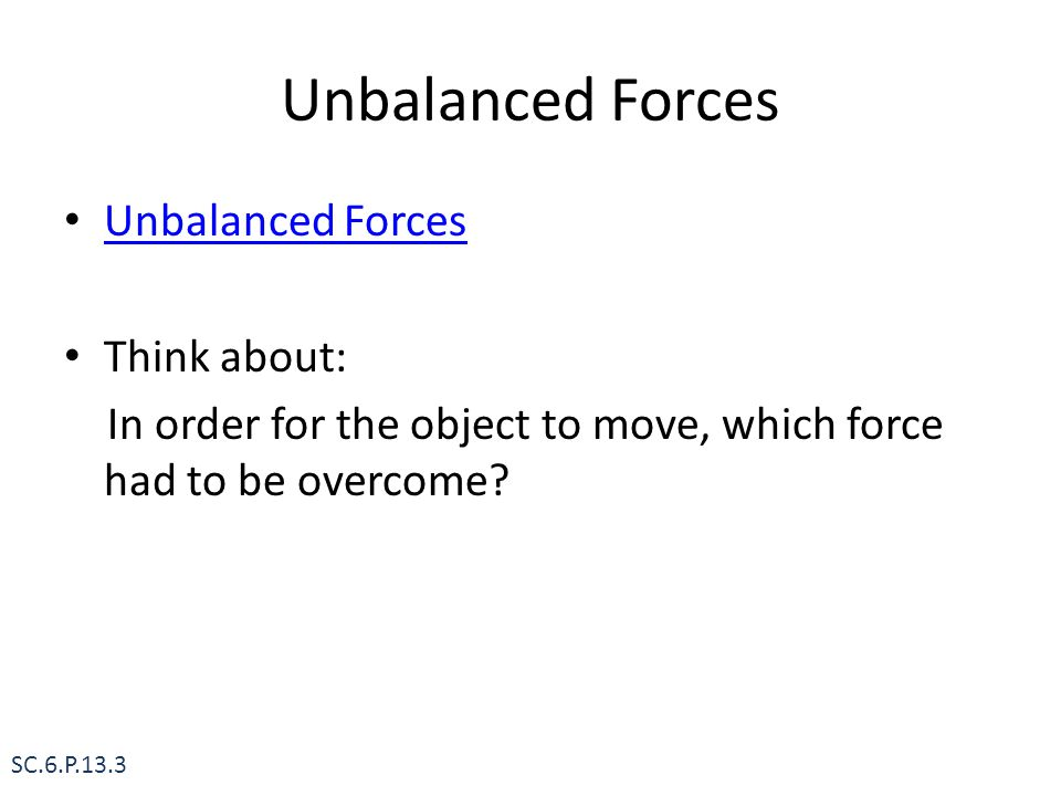 Unbalanced Forces Unbalanced Forces Think about: