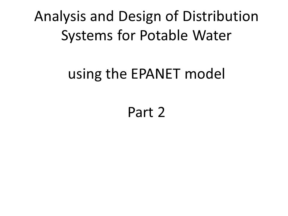 Analysis and Design of Distribution Systems for Potable Water using the EPANET model Part 2