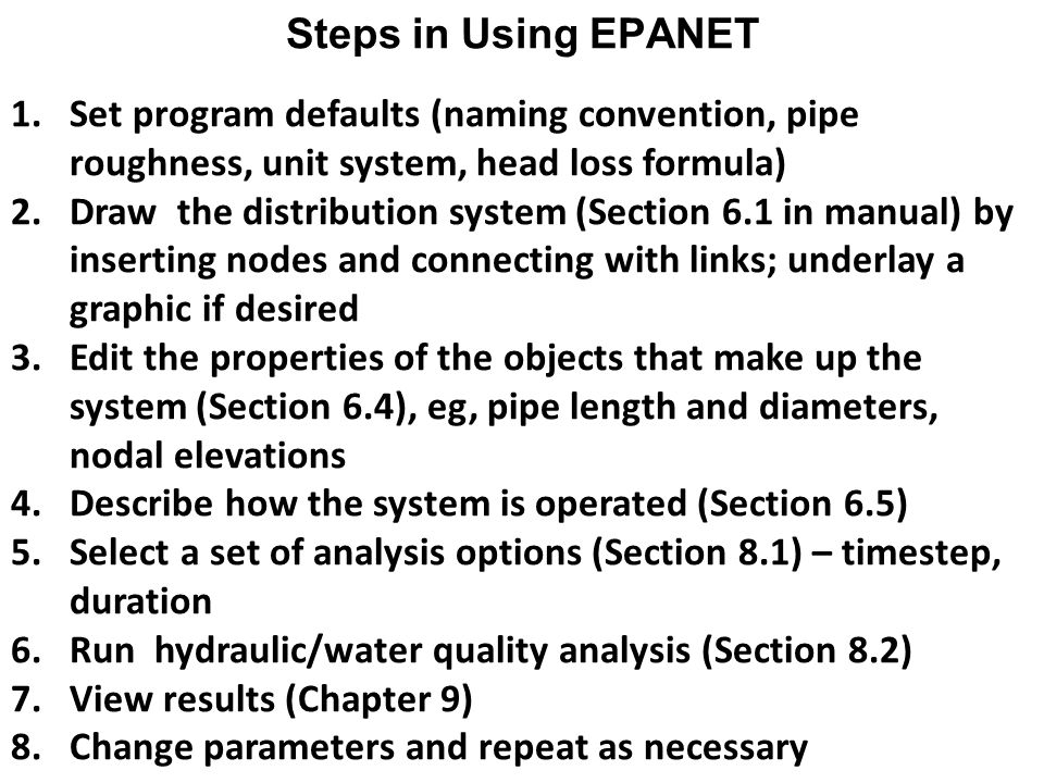 Steps in Using EPANET Set program defaults (naming convention, pipe roughness, unit system, head loss formula)