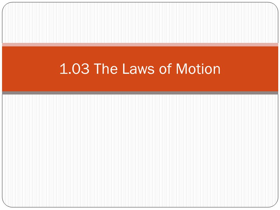 1.03 The Laws of Motion
