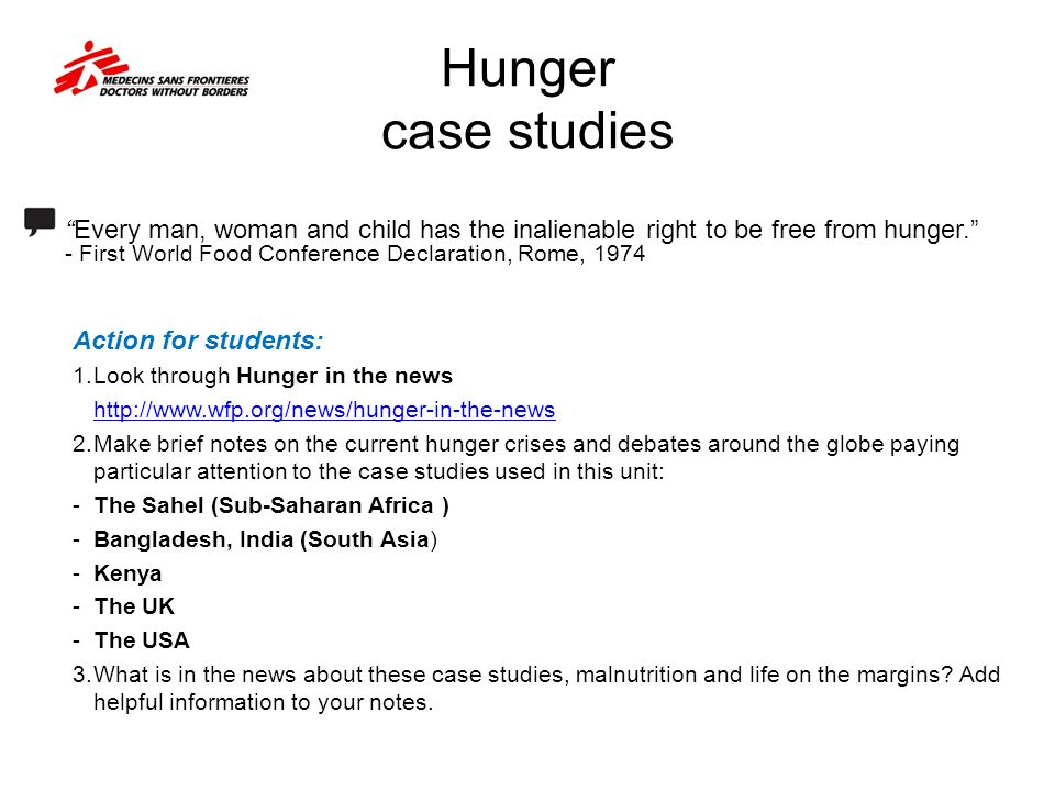Hunger case studies Action for students: Look through Hunger in the news. http://www.wfp.org/news/hunger-in-the-news.