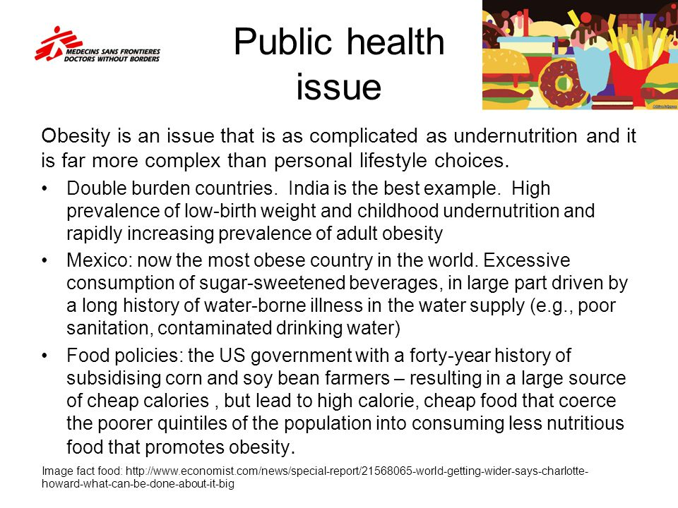 Public health issue Obesity is an issue that is as complicated as undernutrition and it is far more complex than personal lifestyle choices.