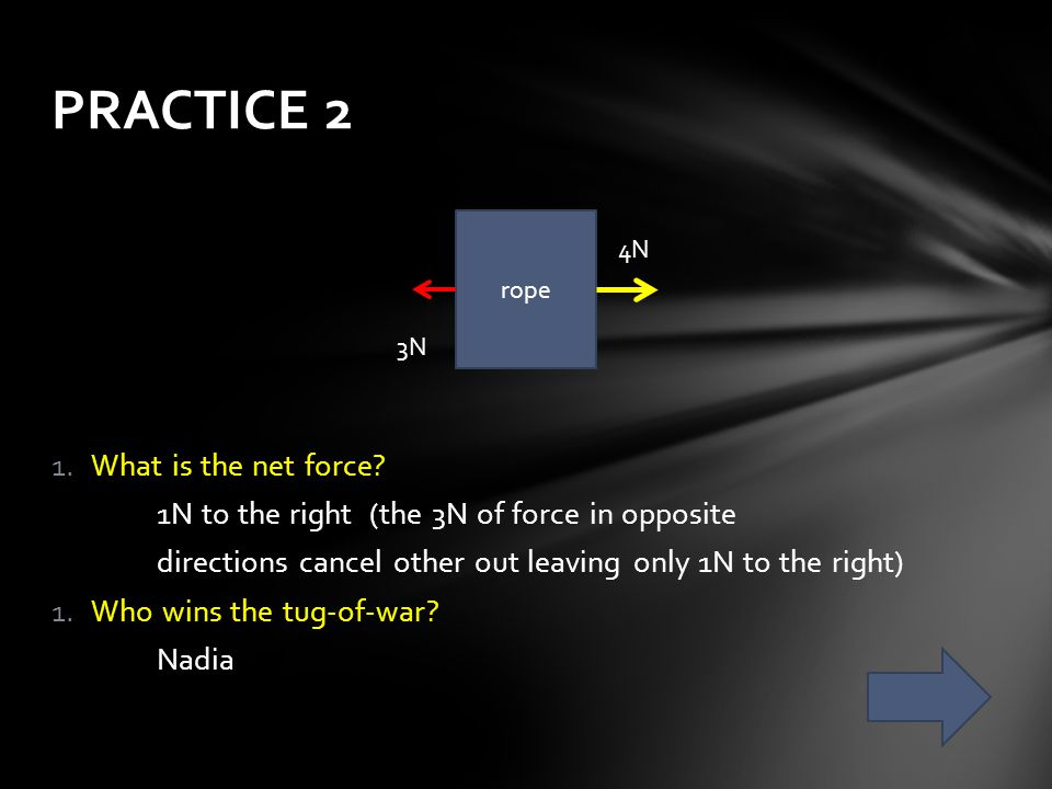 PRACTICE 2 What is the net force