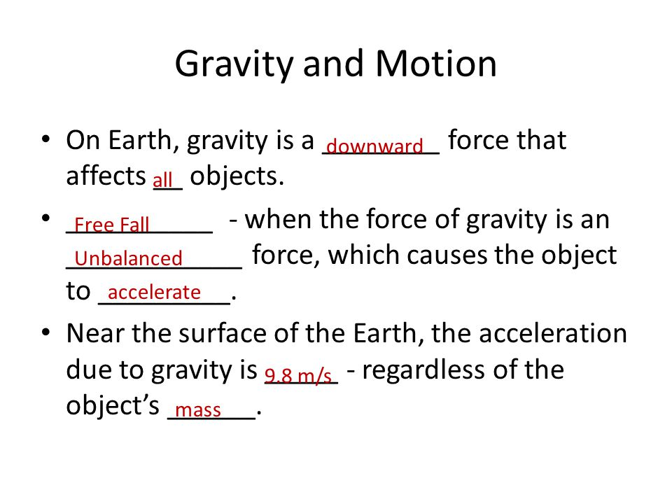 Gravity and Motion On Earth, gravity is a ________ force that affects __ objects.