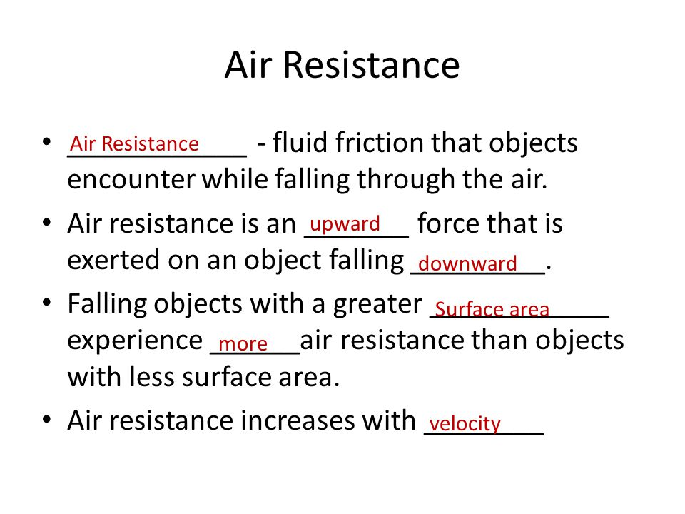 Air Resistance ____________ - fluid friction that objects encounter while falling through the air.