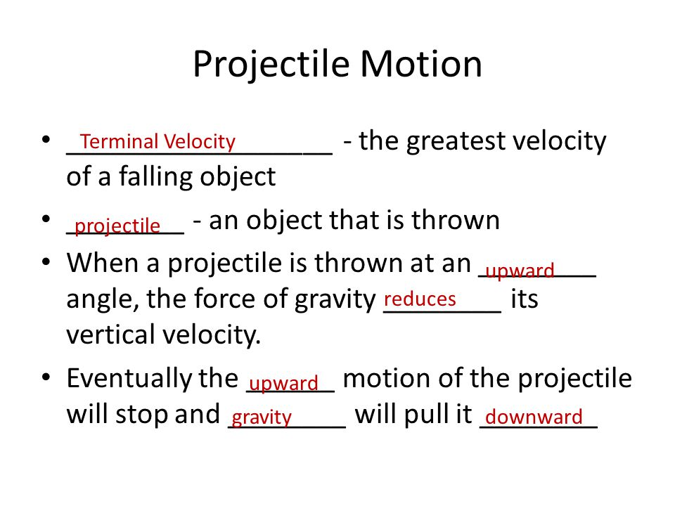 Projectile Motion __________________ - the greatest velocity of a falling object. ________ - an object that is thrown.