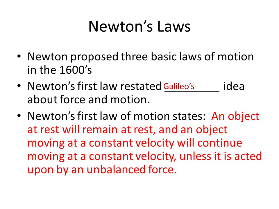 Newton's Laws Newton proposed three basic laws of motion in the 1600's