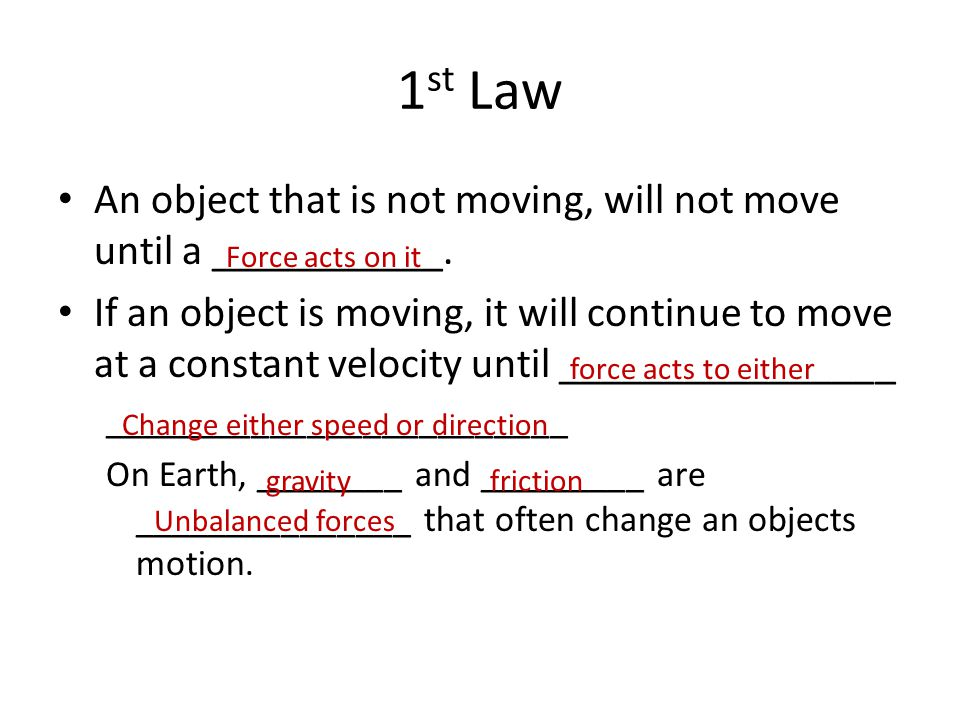 1st Law An object that is not moving, will not move until a ___________.
