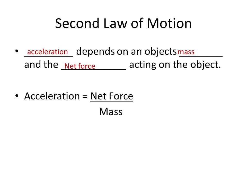 Second Law of Motion _________ depends on an objects ________ and the ____________ acting on the object.