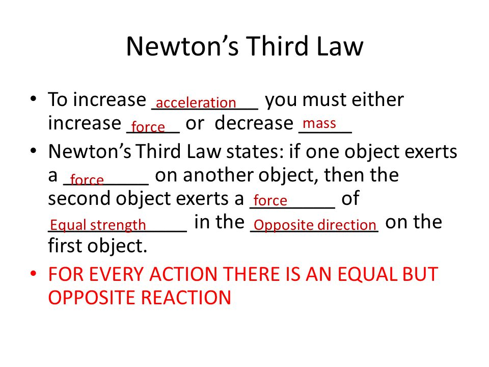Newton's Third Law To increase __________ you must either increase _____ or decrease _____.