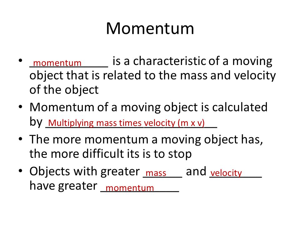 Momentum ____________ is a characteristic of a moving object that is related to the mass and velocity of the object.