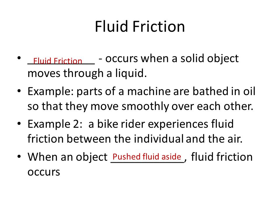 Fluid Friction ___________ - occurs when a solid object moves through a liquid.