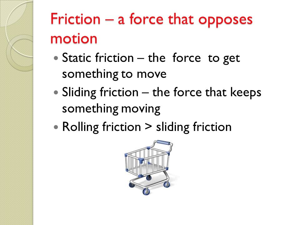 Friction – a force that opposes motion